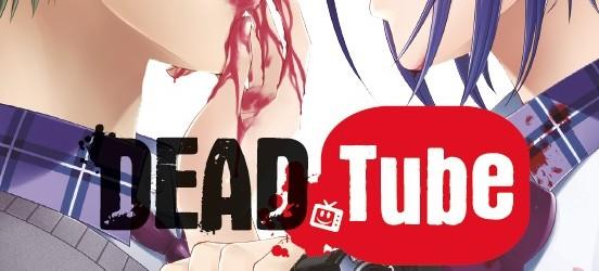 Dead Tube – tome 1 de Mikoto Yamaguchi et Touta Kitakawza