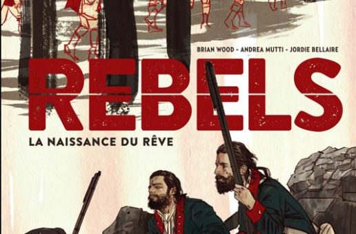 Rebels de Brian Wood, Andrea Mutti et Jordan Bellaire